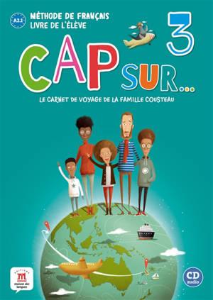Cap sur... le carnet de voyage de la famille Cousteau 3 : méthode de français, livre de l'élève, A2.1