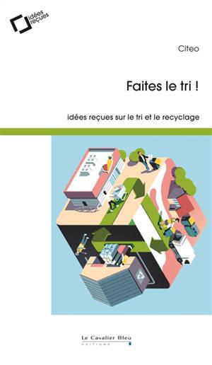 Faites le tri ! : idées reçues sur le tri et le recyclage
