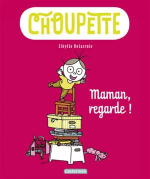 Choupette. Volume 2, Maman, regarde !