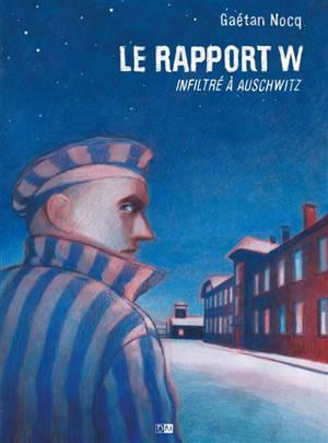 Le rapport W : infiltré à Auschwitz