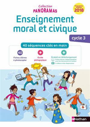 Enseignement moral et civique, cycle 3 : 40 séquences clés en main : programmes modifiés 2018