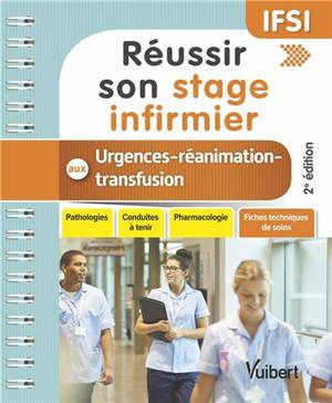 Réussir son stage infirmier en urgences, réanimation, transfusion : pathologies, conduites à tenir, pharmacologie, fiches techniques de soins
