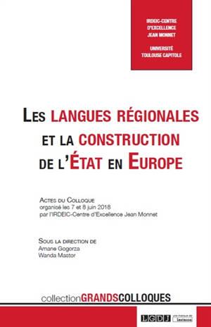 Les langues régionales et la construction de l'Etat en Europe : actes du colloque organisé les 7 et 8 juin 2018