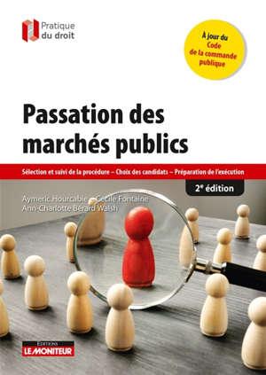 Passation des marchés publics : tout type de marchés : sélection et suivi de la procédure, choix des candidats, préparation de l'exécution