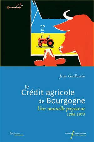 Le Crédit agricole en Bourgogne : une mutuelle paysanne, 1896-1975