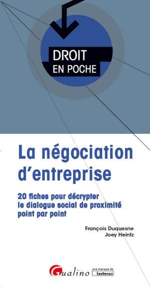 La négociation d'entreprise : 20 fiches pour décrypter le dialogue social de proximité point par point