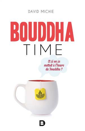 Bouddha time : et si on se mettait à l'heure du Bouddha ?