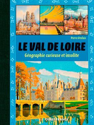 Le Val de Loire : géographie curieuse et insolite
