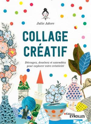 Collage créatif : découpez, dessinez et assemblez pour explorer votre créativité