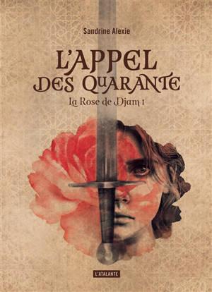 La rose de Djam. Volume 1, L'appel des quarante