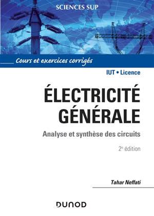 Electricité générale : analyse et synthèse des circuits : cours et exercices corrigés