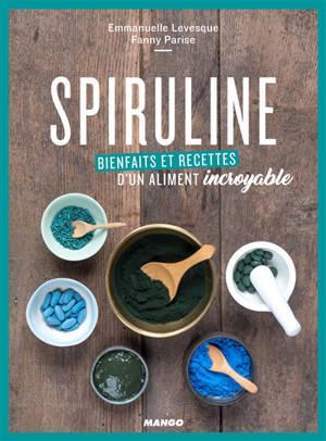 Spiruline : bienfaits et recettes d'un aliment incroyable