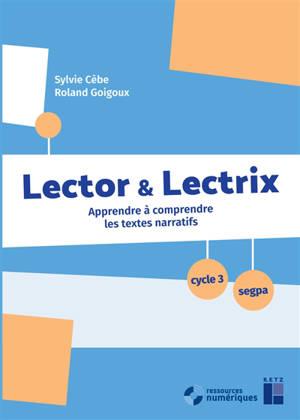 Lector & lectrix, cycle 3, Segpa : apprendre à comprendre les textes narratifs