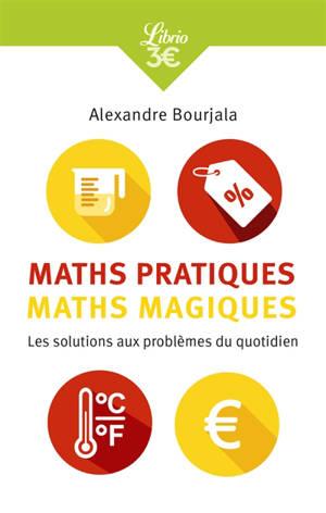 Maths pratiques, maths magiques : les mathématiques appliquées au quotidien