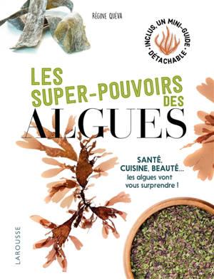 Les super-pouvoirs des algues : santé, cuisine, beauté... : les algues vont vous surprendre !