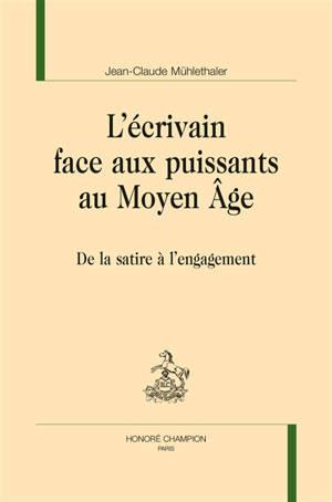 L'écrivain face aux puissants au Moyen Age : de la satire à l'engagement
