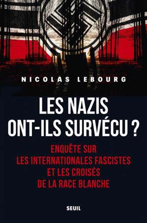 Les nazis ont-ils survécu ? : enquête sur les Internationales fascistes et les croisés de la race blanche