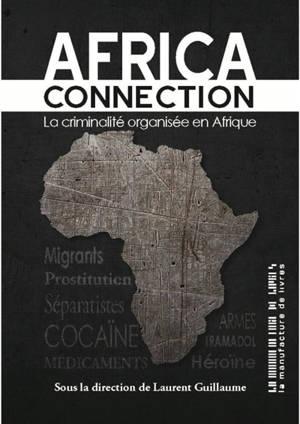 African connection : la criminalité organisée en Afrique