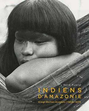 Indiens d'Amazonie : vingt belles années (1955-1975)