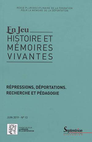 En jeu : histoire et mémoires vivantes. n° 13, Répressions, déportations : recherche et pédagogie