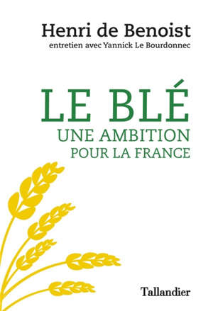 Le blé : une ambition pour la France : entretien avec Yannick Le Bourdonnec