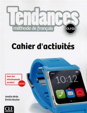 Tendances, méthode de français, C1-C2 : cahier d'activités