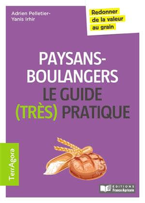 Paysans-boulangers, le guide (très) pratique : redonner de la valeur au grain