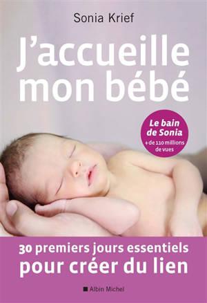 J'accueille mon bébé : 30 premiers jours essentiels pour créer du lien