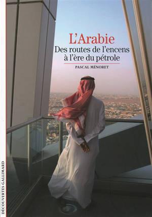 L'Arabie : des routes de l'encens à l'ère du pétrole