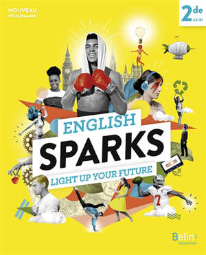 English sparks 2de, A2-B1 : light up your future : nouveau programme
