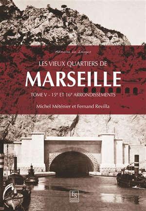 Les vieux quartiers de Marseille. Volume 5, 15e et 16e arrondissements