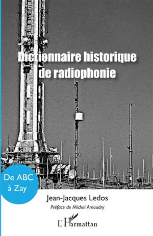 Dictionnaire historique de radiophonie : de ABC à Zay