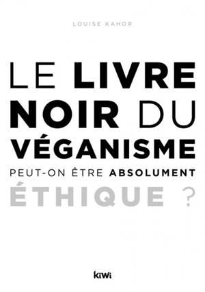 Le livre noir du véganisme : peut-on être absolument éthique ?