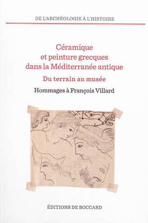 Céramique et peinture grecques dans la Méditerranée antique : du terrain au musée : hommages à François Villard