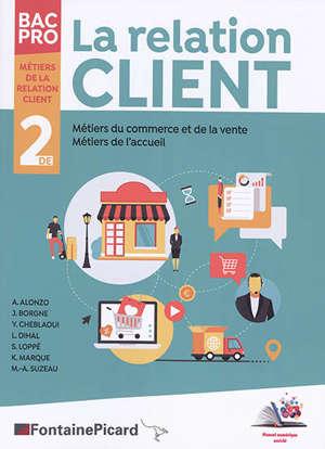 La relation client, métiers du commerce et de la vente, métiers de l'accueil : bac pro 2de métiers de la relation client