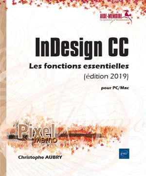 InDesign CC : les fonctions essentielles : pour PC-Mac