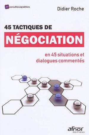45 tactiques de négociation : en 45 situations et dialogues commentés
