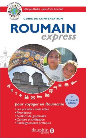 Roumain express : langue officielle de la Roumanie : guide de conversation, les premiers mots utiles, notions de grammaire, culture et civilisation, renseignements pratiques