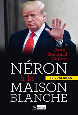 Néron à la Maison Blanche : le vrai bilan