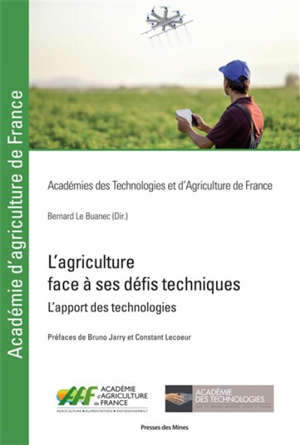 L'agriculture face à ses défis techniques : l'apport des technologies : rapport du groupe de travail commun de l'Académie des technologies et de l'Académie d'agriculture de France