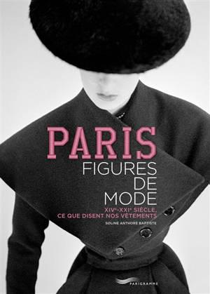 Paris : figures de mode : XIVe-XXIe siècle, ce que disent nos vêtements