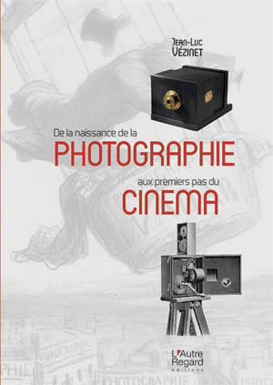 De la naissance de la photographie aux premiers pas du cinéma