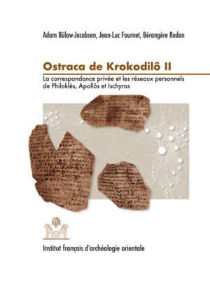 Praesidia du désert de Bérénice, Volume 5, Ostraca de Krokodilô. Volume 2, La correspondance privée et les réseaux personnels de Philoklès, Apollôs et Ischyras : O. Krok. 52-334