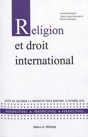 Religion et droit international : actes du colloque à l'Université Paris Nanterre, 13 octobre 2016