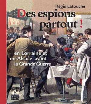 Des espions partout : en Lorraine et en Alsace avant la Grande Guerre