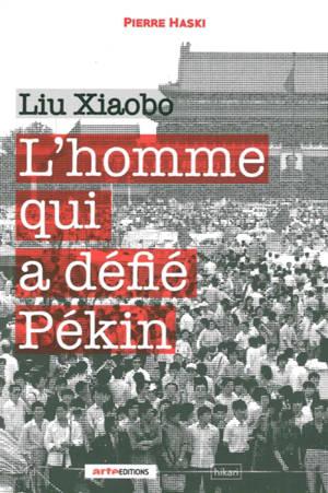 Liu Xiaobo : l'homme qui a défié Pékin