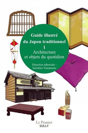 Guide illustré du Japon traditionnel. Volume 1, Architecture et objets du quotidien
