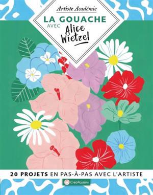 La gouache avec Alice Wietzel : 20 projets en pas-à-pas avec l'artiste