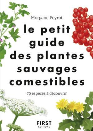 Le petit guide des plantes sauvages comestibles : 70 espèces à découvrir