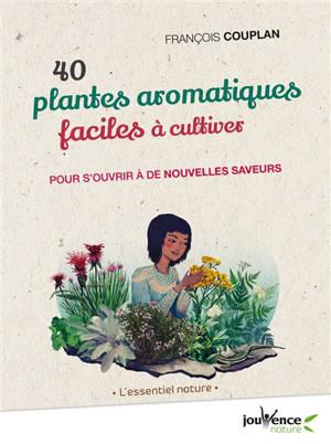 40 plantes aromatiques faciles à cultiver : pour s'ouvrir à de nouvelles saveurs